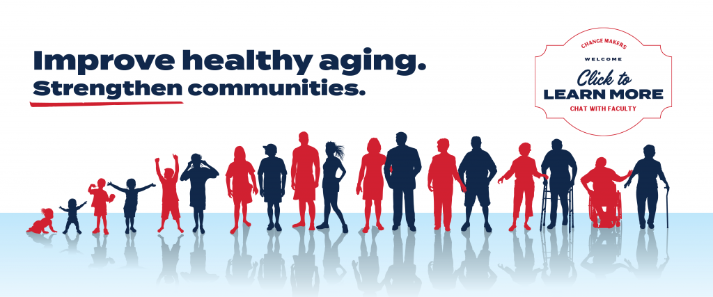 Improve Healthy Aging. Strengthen Communities. Click to learn more or chat with our faculty.